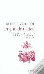 La Grande Nation ; L'Expansion Revolutionnaire De La France Dans Le Monde, 1789-1799