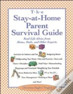 The Stay-At-Home-Parent'S Survival Guide