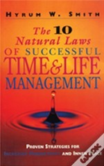 Ten Natural Laws Of Successful Time And Life Management